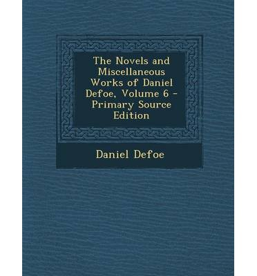 The Novels and Miscellaneous Works of Daniel Defoe, Volume 6 - Primary Source Edition