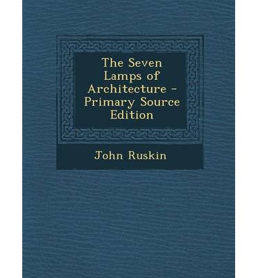 The Seven Lamps of Architecture - Primary Source Edition