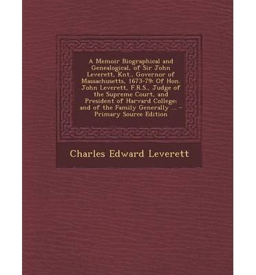 Ebooks Portugal télécharger A Memoir Biographical and Genealogical, of Sir John Leverett, Knt., Governor of Massachusetts, 1673-79 : Of Hon. John Leverett, F.R.S., Judge of the Supreme Court, and President of Harvard College; And of th 1294734458