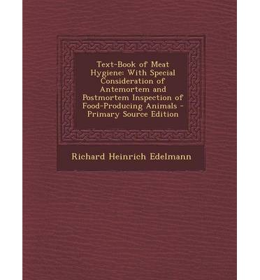 Text-Book of Meat Hygiene : With Special Consideration of Antemortem and Postmortem Inspection of Food-Producing Animals