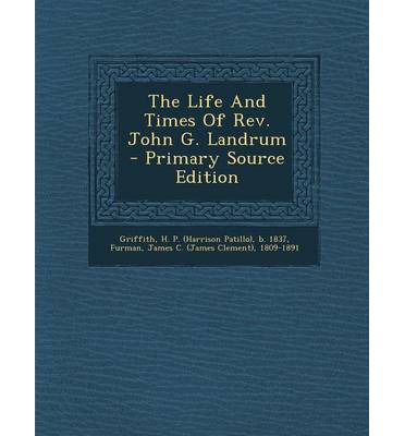 The Life and Times of REV. John G. Landrum - Primary Source Edition
