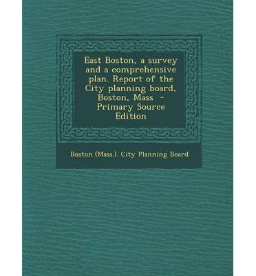 East Boston, a Survey and a Comprehensive Plan. Report of the City Planning Board, Boston, Mass