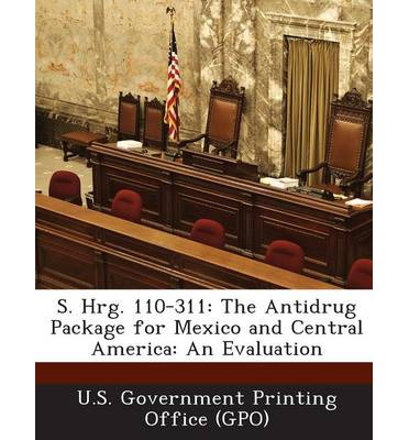 S. Hrg. 110-311 : The Antidrug Package for Mexico and Central America: An Evaluation