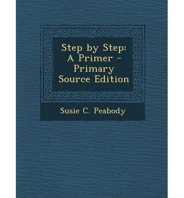 Step by Step : A Primer - Primary Source Edition