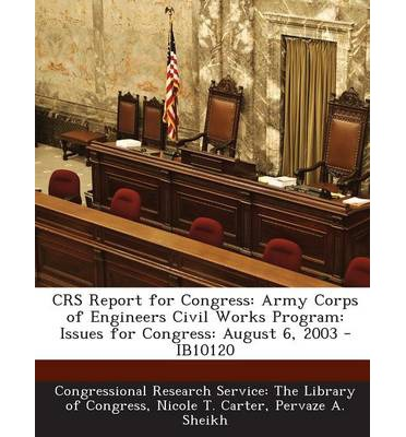 Crs Report for Congress : Army Corps of Engineers Civil Works Program: Issues for Congress: August 6, 2003 - Ib10120