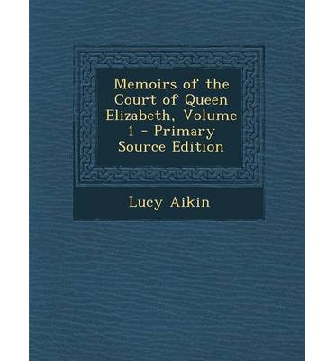 Memoirs of the Court of Queen Elizabeth, Volume 1 - Primary Source Edition