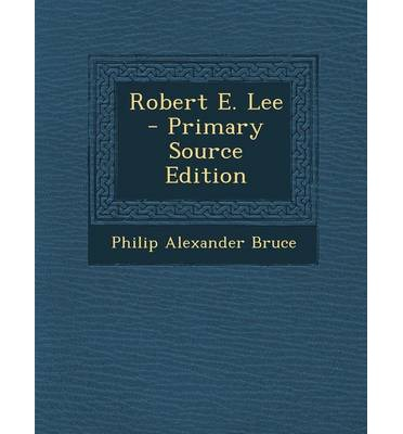 Robert E. Lee - Primary Source Edition