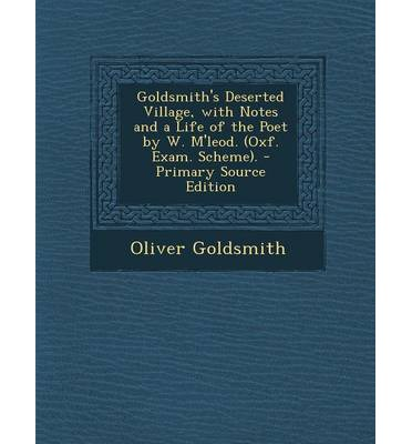 Goldsmith's Deserted Village, with Notes and a Life of the Poet by W. M'Leod. (Oxf. Exam. Scheme). - Primary Source Edition