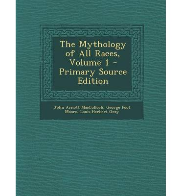 The Mythology of All Races, Volume 1 - Primary Source Edition