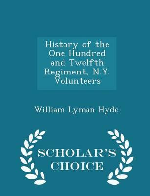 History of the One Hundred and Twelfth Regiment, N.Y. Volunteers - Scholar's Choice Edition
