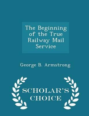 The Beginning of the True Railway Mail Service - Scholar's Choice Edition