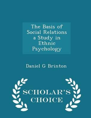 The Basis of Social Relations a Study in Ethnic Psychology - Scholar's Choice Edition