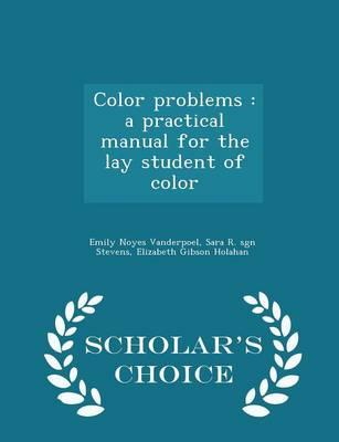 Color Problems : A Practical Manual for the Lay Student of Color - Scholar's Choice Edition
