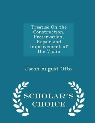 Treatise on the Construction, Preservation, Repair and Improvement of the Violin - Scholar's Choice Edition