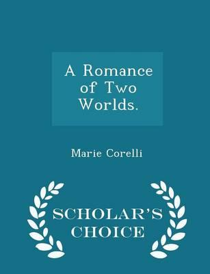 A Romance of Two Worlds. - Scholar's Choice Edition