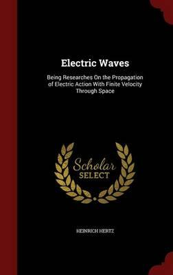 Scarica PDF del libro Electric Waves : Being Researches on the Propagation of Electric Action with Finite Velocity Through Space PDF MOBI by Heinrich Hertz 1297529286