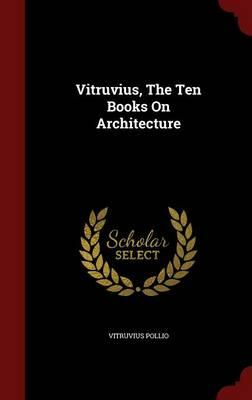 vitruvius the ten books on architecture Vitruvius is the author of de architectura, known today as the ten books on architecture, a treatise written in latin on architecture, dedicated to the emperor.