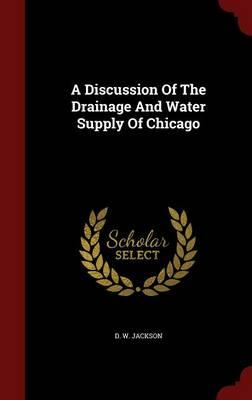 A Discussion of the Drainage and Water Supply of Chicago