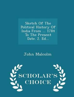 Sketch of the Political History of India from ... 1784 to the Present Date. 2. Ed... - Scholar's Choice Edition