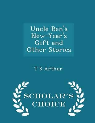 Uncle Ben's New-Year's Gift and Other Stories - Scholar's Choice Edition