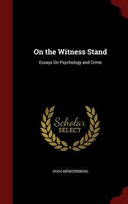 on the witness stand essays on psychology and crime Book digitized by google from the library of the new york public library and uploaded to the internet archive by user tpb skip to main content  on the witness stand: essays on psychology and crime by hugo münsterberg, (publication date 1908 publisher doubleday, page collection americana.