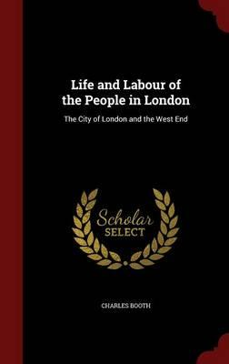 Life and Labour of the People in London : The City of London and the West End