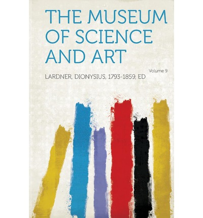The Museum of Science and Art Volume 9