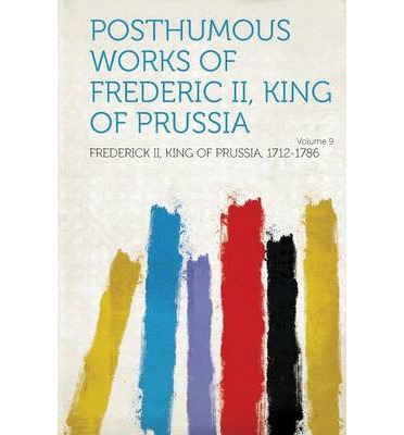 Posthumous Works of Frederic II, King of Prussia Volume 9