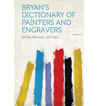 Bryan's Dictionary of Painters and Engravers Volume 4