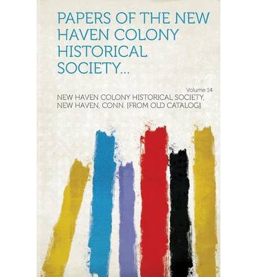 Papers of the New Haven Colony Historical Society... Volume 14