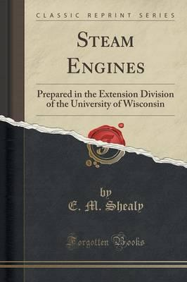Steam Engines : Prepared in the Extension Division of the University of Wisconsin (Classic Reprint)