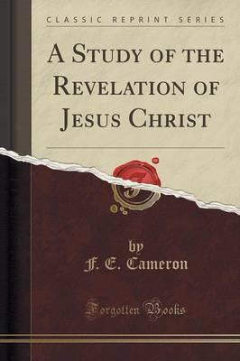 A Study of the Revelation of Jesus Christ (Classic Reprint)