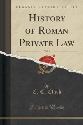 History of Roman Private Law, Vol. 1 (Classic Reprint)