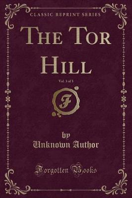 The Tor Hill, Vol. 3 of 3 (Classic Reprint)