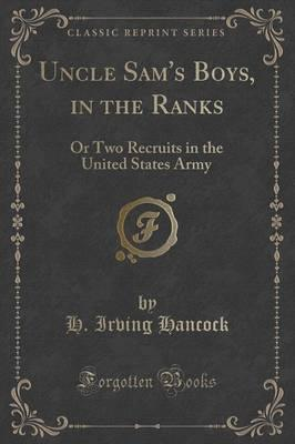 Uncle Sam's Boys, in the Ranks : Or Two Recruits in the United States Army (Classic Reprint)