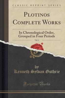 Plotinos Complete Works, Vol. 3 : In Chronological Order, Grouped in Four Periods (Classic Reprint)