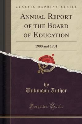 Annual Report of the Board of Education : 1900 and 1901 (Classic Reprint)