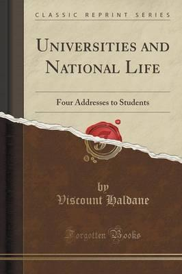 Universities and National Life : Four Addresses to Students (Classic Reprint)