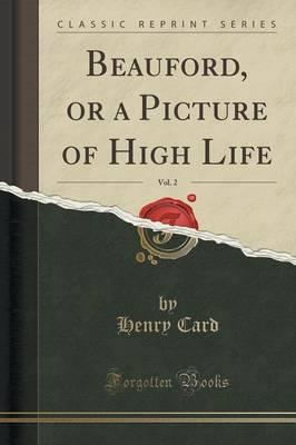 Beauford, or a Picture of High Life, Vol. 2 (Classic Reprint)
