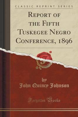 Report of the Fifth Tuskegee Negro Conference, 1896 (Classic Reprint)