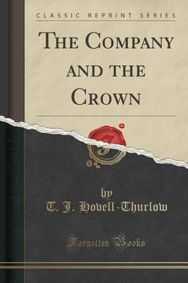 The Company and the Crown (Classic Reprint)