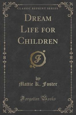 Dream Life for Children (Classic Reprint)