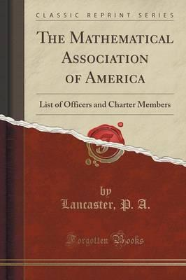 The Mathematical Association of America : List of Officers and Charter Members (Classic Reprint)