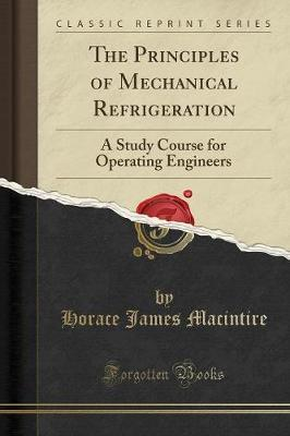 The Principles of Mechanical Refrigeration : A Study Course for Operating Engineers (Classic Reprint)