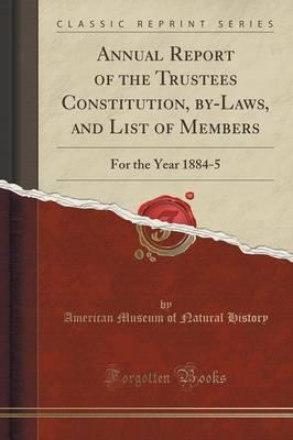 Annual Report of the Trustees Constitution, By-Laws, and List of Members : For the Year 1884-5 (Classic Reprint)