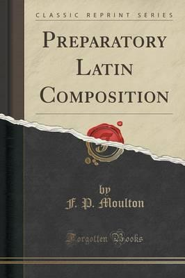 Preparatory Latin Composition (Classic Reprint)