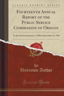 Fourteenth Annual Report of the Public Service Commission of Oregon : To the Governor January 1, 1920 to December 31, 1920 (Classic Reprint)