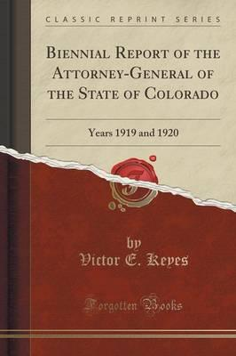 Biennial Report of the Attorney-General of the State of Colorado : Years 1919 and 1920 (Classic Reprint)