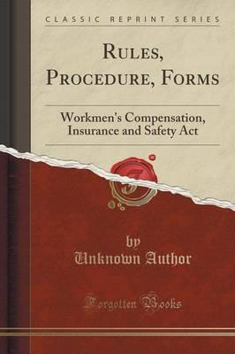 Rules, Procedure, Forms : Workmen's Compensation, Insurance and Safety ACT (Classic Reprint)