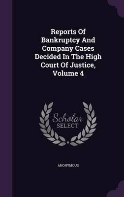 Reports of Bankruptcy and Company Cases Decided in the High Court of Justice, Volume 4